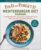 Fix-it and forget-it Mediterranean diet cookbook : 7-ingredient healthy Instant Pot and slow cooker meals