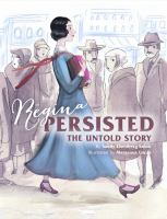 Regina persisted : an untold story