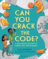 Can you crack the code : a fascinating history of ciphers and cryptography