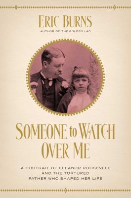Someone to watch over me : a portrait of Eleanor Roosevelt and th