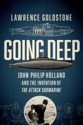Going deep : John Philip Holland and the invention of the attack submarine