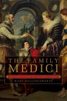 The Family Medici : the hidden history of the Medici dynasty