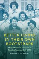 Better Living by Their Own Bootstraps: Black Women's Activism in Rural Arkansas, 1914-1965