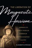 The liberation of Marguerite Harrison : by Atwood, Elizabeth Ann,