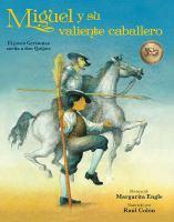 Miguel y su valiente caballero : el joven Cervantes sueña a don Quijote