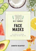 101 do-it-yourself face masks : fun, healthy, all-natural sheet masks for every skin type