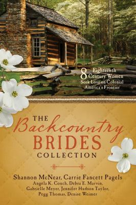 The backcountry brides collection : 8 eighteenth-century women seek love on Colonial America's frontier
