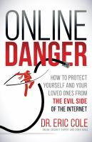 Online danger : how to protect yourself and your loved ones from the evil side of the internet