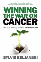 Winning the war on cancer : the epic journey towards a natural cure