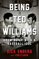 Being Ted Williams : growing up with a baseball idol