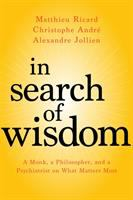 In search of wisdom : a monk, a philosopher, and a psychiatrist on what matters most = Trois amis en quête de sagesse