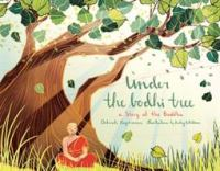 Under the Bodhi Tree : a story of the Buddha