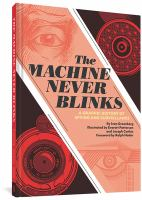 The machine never blinks : a graphic history of spying and surveillance