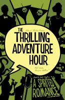 The Thrilling Adventure Hour. A Spirited Romance