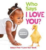 Who says I love you : baby's first
