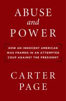 Abuse and power : how an innocent American was framed in an attempted coup against the President