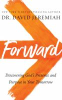 Forward : discovering God's presence and purpose in your tomorrow