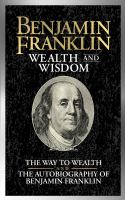 Benjamin Franklin Wealth and Wisdom