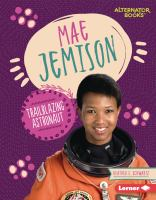 Mae Jemison : trailblazing astronaut