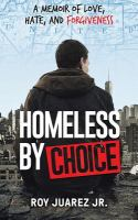 Homeless by choice : a memoir of love, hate, and forgiveness