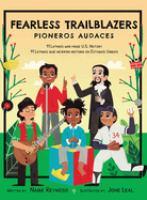 Fearless trailblazers : 11 Latinos who made U.S. history = Pioneros audaces : 11 Latinos que hicieron historia en Estados Unidos