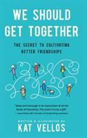 We should get together : the secret to cultivating better friendships