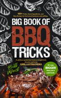 Big book of BBQ tricks : 101+ tricks, secret ingredients, and easy recipes for foolproof barbecue and grilling