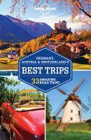 Germany, Austria & Switzerland's best trips : 33 amazing road trips