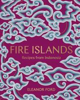 Fire islands : recipes from Indonesia