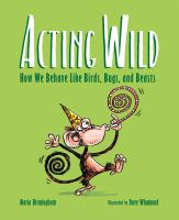 Acting wild : how we behave like birds, bugs, and beasts