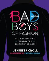 Bad boys of fashion : style rebels and renegades through the ages