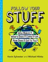 Follow your stuff : who makes it, where does it come from, how does it get to you