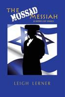 The Mossad Messiah : a novel of Israel