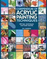 Compendium of acrylic painting techniques : 300 tips, techniques and trade secrets