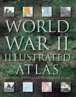 World War II illustrated atlas : campaigns, battles & weapons from 1939 to 1945