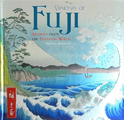 Visions of Fuji : artists from the floating world / Michael Kerrigan.