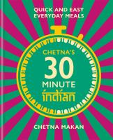 Chetna's 30-minute Indian : quick and easy everyday meals