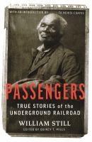 Passengers : true stories of the underground railroad