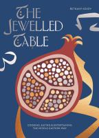 The jewelled table : cooking, eating & entertaining the Middle Eastern way
