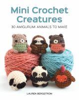 Mini crochet creatures : 30 amigurumi animals to make