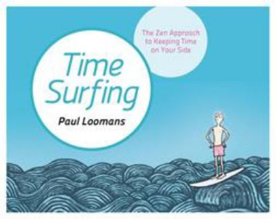 Time Surfing : the Zen approach to keeping time on your side
