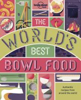 The world's best bowl food : where to find it & how to make it