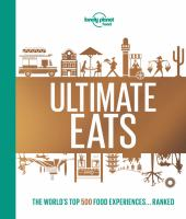 Ultimate eats : the world's top 500 food experiences...ranked