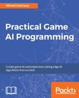 Practical game AI programming : create game AI and implement cutting edge AI algorithms from scratch