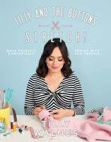 Tilly and the buttons : stretch! : make yourself comfortable sewing with knit fabrics