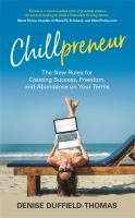 Chillpreneur : the new rules for creating success, freedom and abundance on your terms