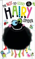 The not-so-scary Hairy spider : with touch and feel