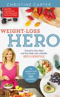 Weight-loss hero : transform your mind and your body with a healthy keto lifestyle