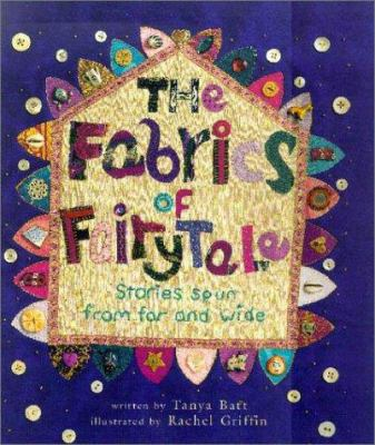 The fabrics of fairytale : stories spun from far and wide