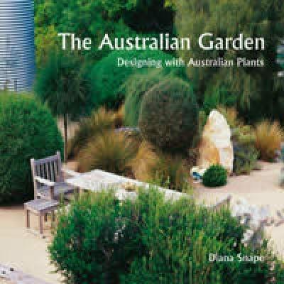 The Australian garden : designing with Australian plants / Diana Snape